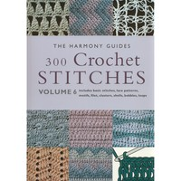 Harmony Guides: 300 Crochet Stitches Vol 6