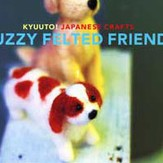Kyuuto! Japanese Crafts! Fuzzy Felted Friends